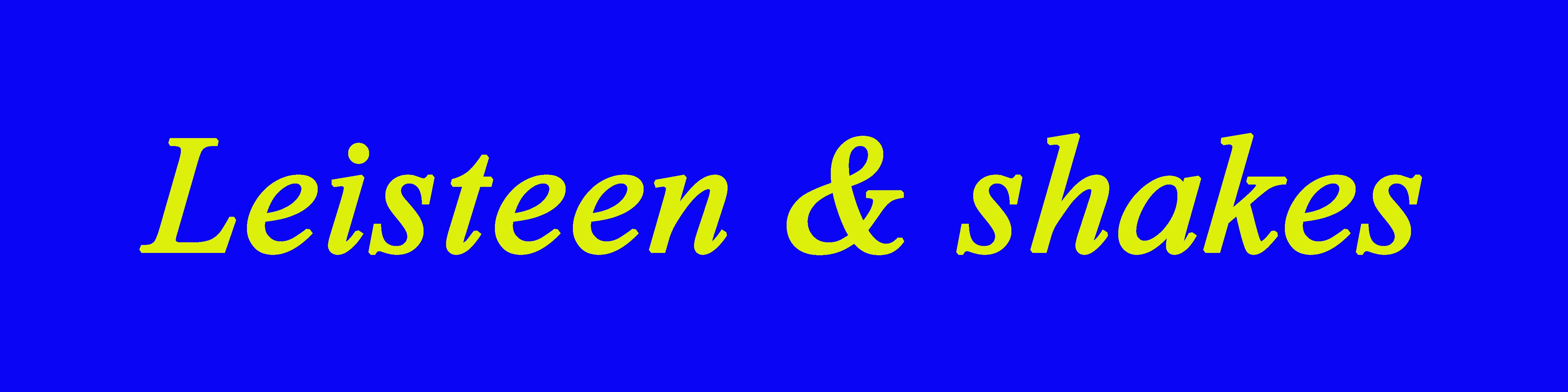 Leisteen & shakes